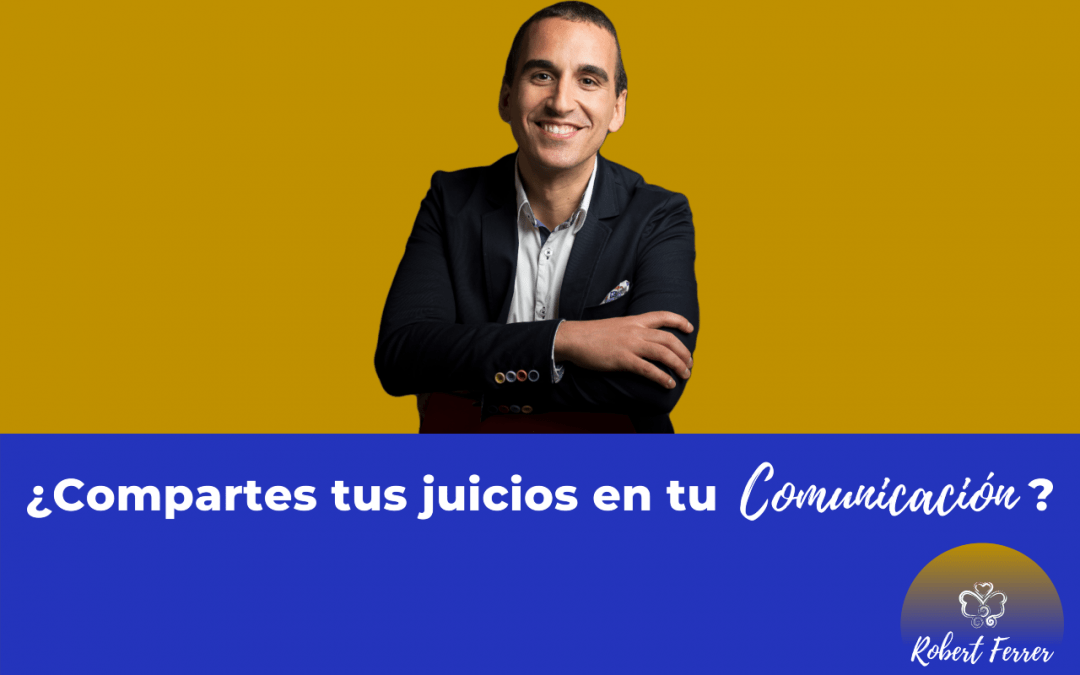 ¿Comunicas a base de juicios?